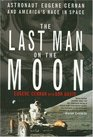 The Last Man on the Moon : Astronaut Eugene Cernan and America's Race in Space