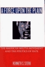 FORCE UPON THE PLAIN: The American Militia Movement and the Politics of Hate