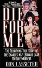 Die For Me The Terrifying True Story of the Charles Ng  Leonard Lake Torture Muders