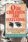 Our Children Are Watching Ten Skills for Leading the Next Generation to Success  An Essential Handbook for Parents Teachers Managers and Those Governing