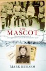 The Mascot The Extraordinary Story of a Jewish Boy and an SS Extermination Squad
