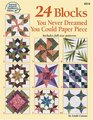 24 Quilting Blocks You Never Dreamed You Could Paper Piece