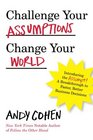 Challenge Your Assumptions Change Your World Introducing the Assumpt A break through to faster smarter business decisions