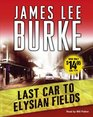 Last Car to Elysian Fields (Dave Robicheaux, Bk 13) (Audio CD) (Abridged)