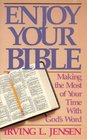 Enjoy Your Bible Making the Most of Your Time with God's Word