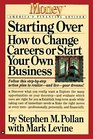 Starting Over  How to Change Your Career or Start Your Own Business