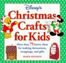 Disney's Christmas Crafts for Kids More Than 75 Festive Ideas for Making Decorations Wrappings and Gifts