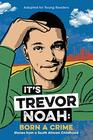 It's Trevor Noah Born a Crime Stories from a South African Childhood