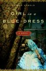 Girl in a Blue Dress A Novel Inspired by the Life and Marriage of Charles Dickens