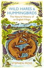 Wild Hares  Hummingbirds The Natural History of an English Village