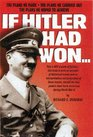 IF HITLER HAD WON (The Plans He Made, The Plans He Carried Out, The Plans He Hoped To Achieve)
