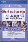 Peterson's Get a Jump The Student Aid Answer Book