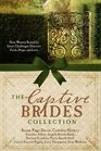 The Captive Brides Collection 9 Women Bound by Great Challenges Discover Faith Hope and Love