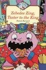 Zebedee Zing Taster to the King