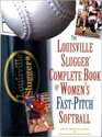 Louisville Slugger Complete Book of Women's Fast-Pitch Softball