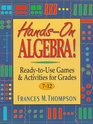 Hands-On Algebra: Ready-To-Use Games  Activities for Grades 7-12