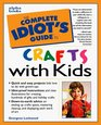 Complete Idiot's Guide to Crafts with Kids