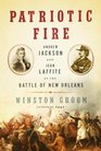 Patriotic Fire  Andrew Jackson and Jean Laffite at the Battle of New Orleans