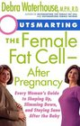 Outsmarting the Female Fat Cell After Pregnancy  Every Woman's Guide to Shaping Up Slimming Down and Staying Sane After the Baby