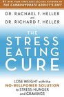 The Stress-Eating Cure Lose Weight with the No-Willpower Solution to Stress-Hunger and Cravings
