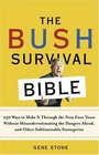 The Bush Survival Bible 250 Ways to Make it Through the Next Four Years Without Misunderestimating the Dangers Ahead and Other Subliminable Stategeries