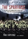 The Spartans The World of the Warrior-Heroes of Ancient Greece from Utopia to Crisis and Collapse