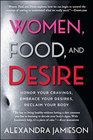 Women Food and Desire Honor Your Cravings Embrace Your Desires Reclaim Your Body
