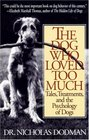The Dog Who Loved Too Much Tales Treatments and the Psychology of Dogs