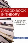 A Good Book In Theory A Guide to Theoretical Thinking