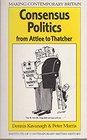 Consensus Politics from Attlee to Thatcher