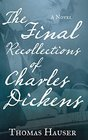 The Final Recollections of Charles Dickens A Novel