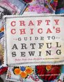 Crafty Chica's Guide to Artful Sewing Fabu-Low-Sew Projects for the Everyday Crafter