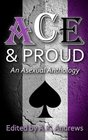 Ace & Proud: An Asexual Anthology