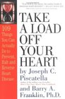 Take a Load off Your Heart 109 Things You Can Actually Do to Prevent Halt and Reverse Heart Disease