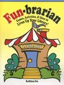 Fun-Brarian: Games, Activities, & Ideas to Liven Up Your Library!