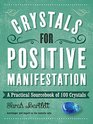 Crystals for Positive Manifestation A Practical Sourcebook of 100 Crystals