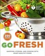 American Heart Association Go Fresh Shopping Storing and Cooking with Heart-Healthy Foods