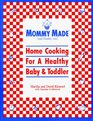 Mommy Made and Daddy Too: Home Cooking for a Healthy Baby  Toddler