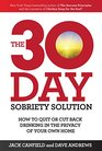 The 30-Day Sobriety Solution How to Cut Back or Quit Drinking in the Privacy of Your Home