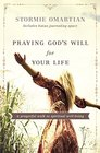 Praying God's Will for Your Life A Prayerful Walk to Spiritual Well Being