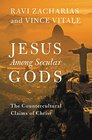 Jesus Among Secular Gods The Countercultural Claims of Christ