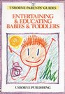 Entertaining and Educating Babies and Toddlers (Usborne Parent's Guides)