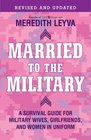 Married to the Military A Survival Guide for Military Wives Girlfriends and Women in Uniform