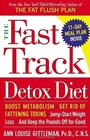 The Fast Track Detox Diet Boost metabolism get rid of fattening toxins jump-start weight loss and keep the pounds off for good