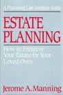 Estate Planning: How to Preserve Your Estate for Your Loved Ones (A Practising Law Institute Guide)