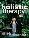 The Holistic Therapy File The Complete Guide to Alternative Health Treatments