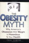 The Obesity Myth : Why America's Obsession with Weight is Hazardous to Your Health