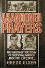 Abandoned Prayers: The Shocking True Story of Obsession, Murder and Little Boy Blue