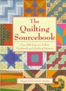 The Quilting Sourcebook Over 200 Easy-To-Follow Patchwork and Quilting Patterns