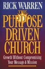 The Purpose-Driven Church: Growth Without Compromising Your Message & Mission